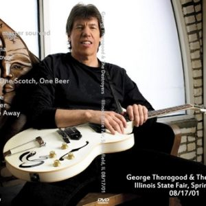 George Thorogood & The Destroyers 2001-08-17 Illinois State Fair, Springfield, IL DVD